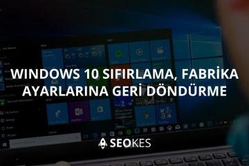 Windows 10 Sıfırlama Adım Adım